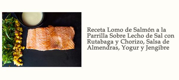 Receta Salmón Parrilla Lecho Sal Rutabaga Chorizo Salsa Almendras Yogur Jengibre Afuegolento